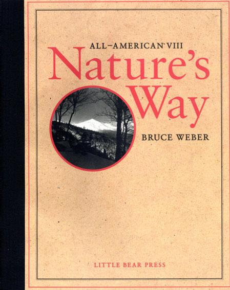ブルース・ウェーバー写真集 Bruce Weber: All-American8 Nature's Way/Bruce Weber  Nan Bush/Nathaniel Kilcer/Kelly Fagan