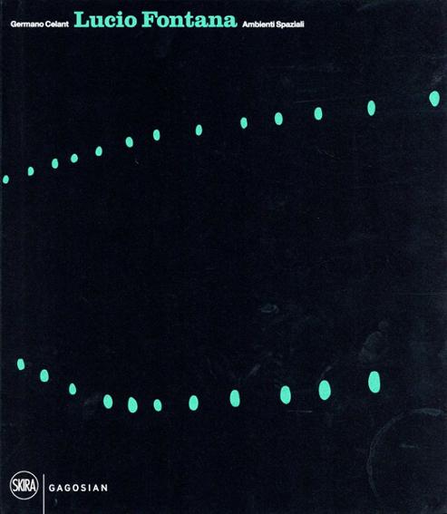 ルーチョ・フォンタナ Lucio Fontana: Ambienti Spaziali: Architecture, Art, Environments/Germano Celant
