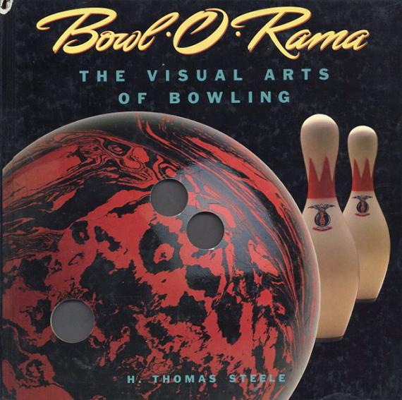 Bowl-O-Rama : The Visual Arts of Bowling/H. Thomas Steele