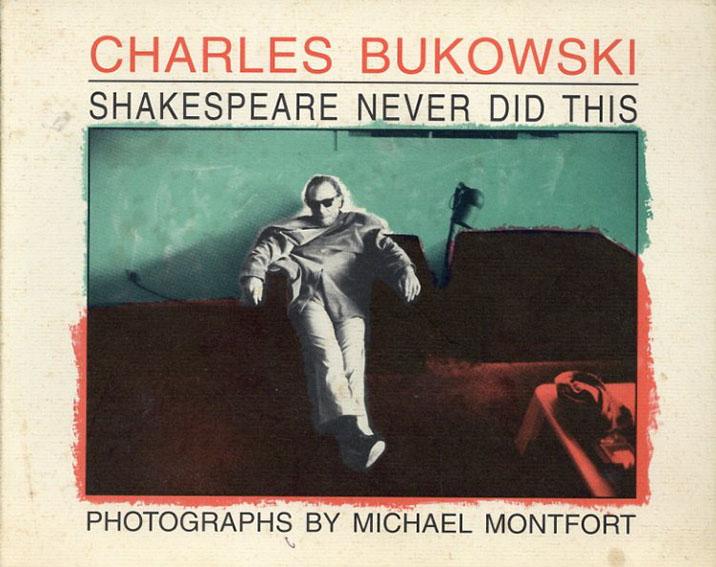 チャールズ・ブコウスキー Shakespeare Never Did This /Charles Bukowski Michael Montfort写真
