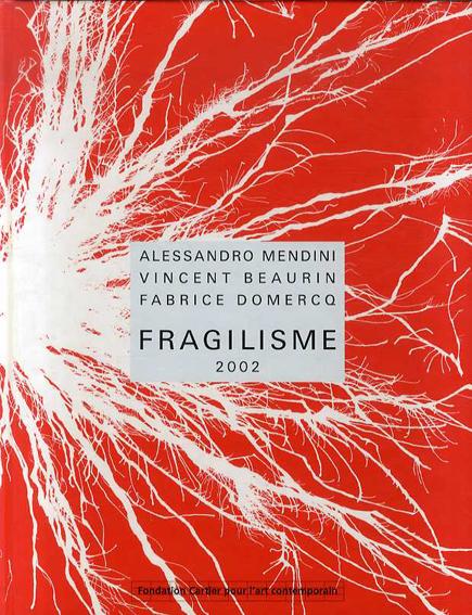 Fragilisme/ファブリス・ドーマー アレッサンドロメンディーニ ヴィンセントボーリン