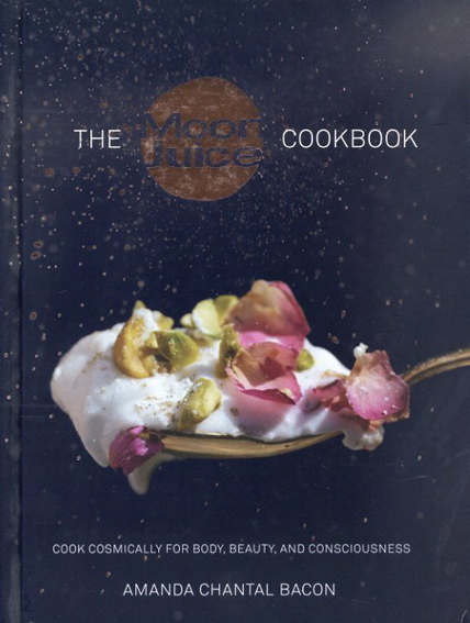The Moon Juice Cookbook: Cook Cosmically for Body, Beauty, and Consciousness/