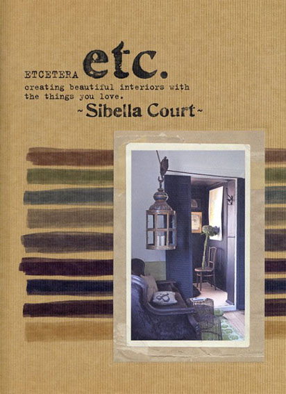 Etcetera: Creating beautiful interiors with the things you love エトセトラ:好きなもので素敵なインテリアをつくる/Sibella Court