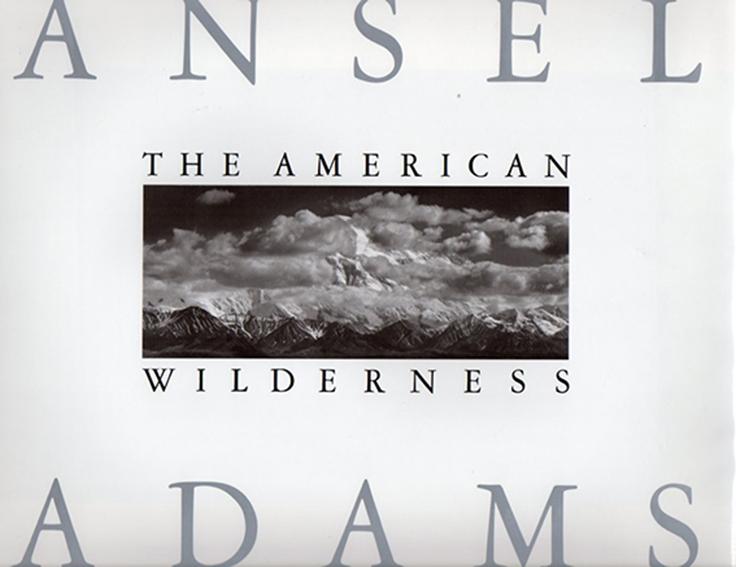 アンセル・アダムス写真集 Ansel Adams: The American Wilderness/Ansel Adams/Andrea G. Stillman