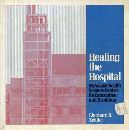 マクマスター健康科学センター その構想と進化 Healing the hospital: McMaster Health Science Centre, its conception and evolution/Eberhard H Zeidler