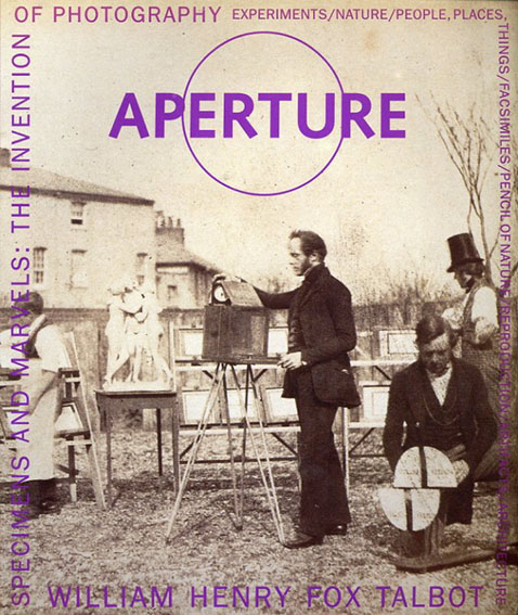 Aperture 161 Specimens and Marvels: William Henry Fox Talbot The Invention of Photography: Winter 2000 /ウィリアム・ヘンリー・フォックス・タルボット