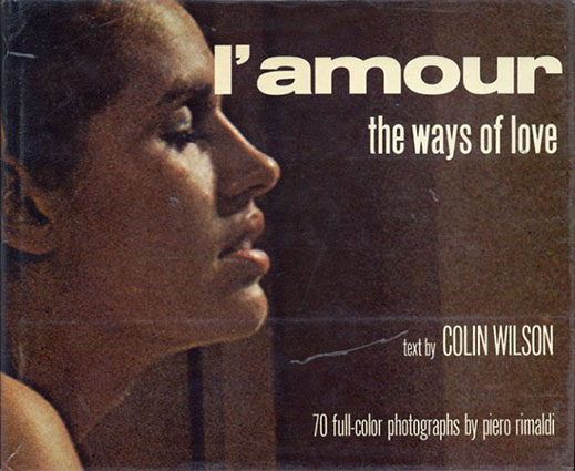 L'amour: The Ways of Love with 70 Full-Color Photographs/Colin Wilson/Piero Rimaldi