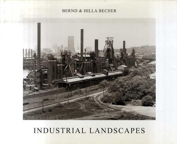 ベルント&ヒラ・ベッヒャー Bernd Becher/Hilla Becher: Industrial Landscapes/