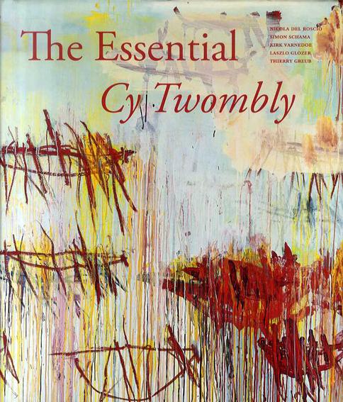 サイ・トゥオンブリー The Essential Cy Twombly/Cy Twombly Simon Schama/Laszlo Glozer/Thierry Greub/Nicola Del Roscio
