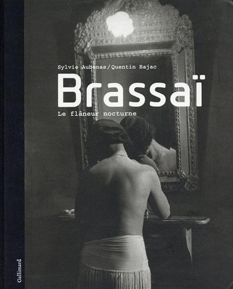 ブラッサイ Brassai: Le flaneur nocturne/Quentin Bajac/Sylvie Aubenas