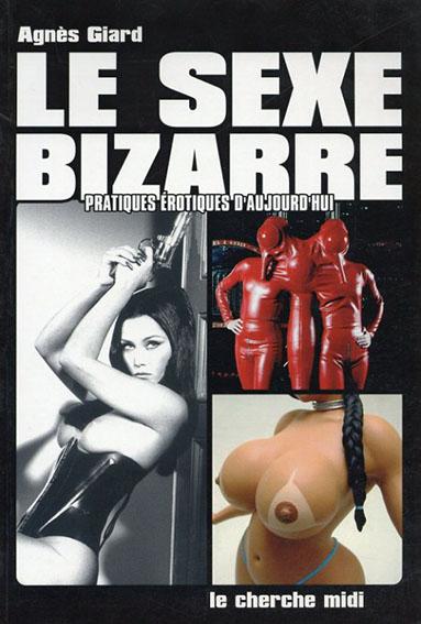 Le sexe bizarre: Pratiques erotiques d'aujourd'hui/