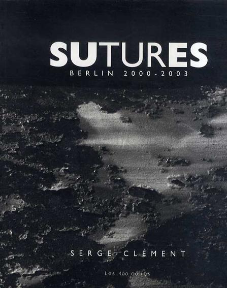 セージ・クレマン写真集 Serge Clement: Sutures Berlin 2000-2003/