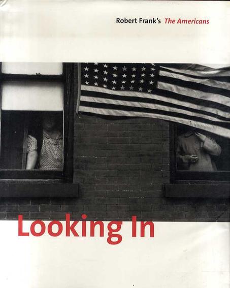 ロバート・フランク Looking in: Robert Frank's The Americans/Robert Frank