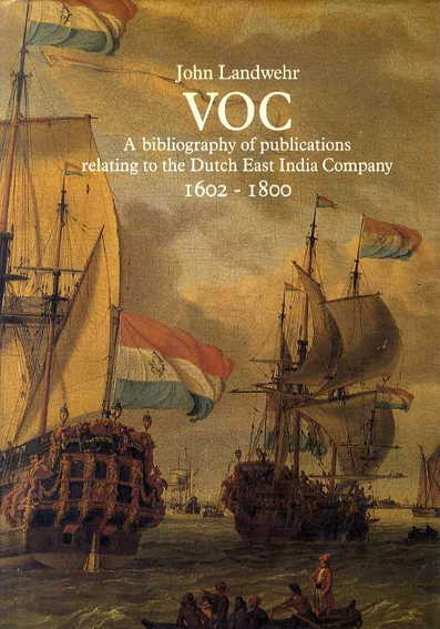 VOC: A Bibliography of Publications Relating to the Dutch East India Company, 1602-1800/John Landwehr