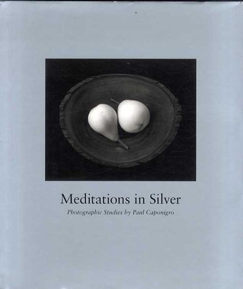 ポール・キャポニグロー写真集 Paul Caponigro: Meditations In Silver/Paul Caponigro Karen Sinsheimer