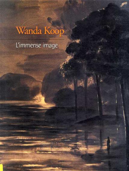 ワンダ・クープ Wanda Koop: L'immense Image/
