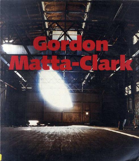 ゴードン・マッタ・クラーク Gordon Matta-Clark: A Retrospective/ゴードン・マッタ・クラーク