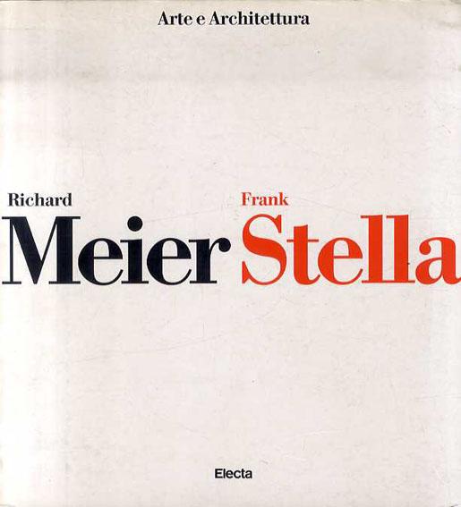 リチャード・マイヤーとフランク・ステラ Richard Meier, Frank Stella: Arte e Architettura/リチャード・マイヤーとフランク・ステラ
