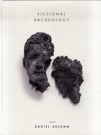 ダニエル・アーシャム Daniel Arsham: Fictional Archeology/ダニエル・アーシャム