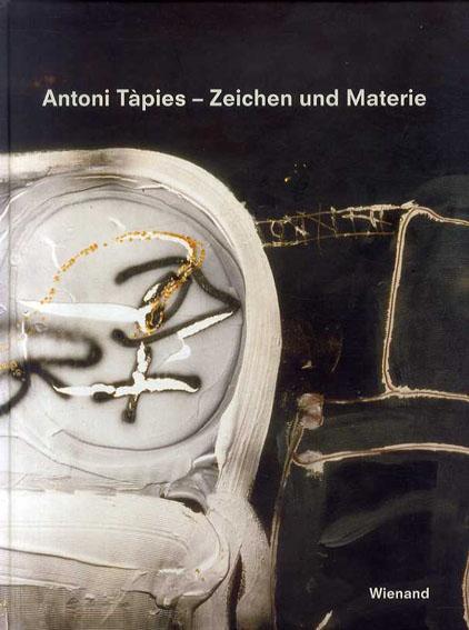アントニ・タピエス Antoni Tapies: Zeichen und Materie/Ron Manheim編