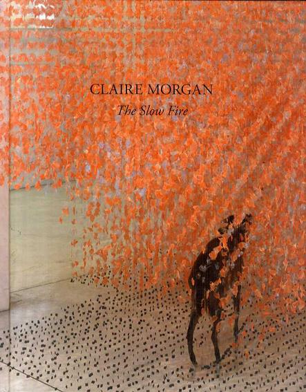 クレア・モーガン Claire Morgan: The Slow Fire/