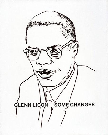 グレン・リゴン Glenn Ligon: Some Changes /