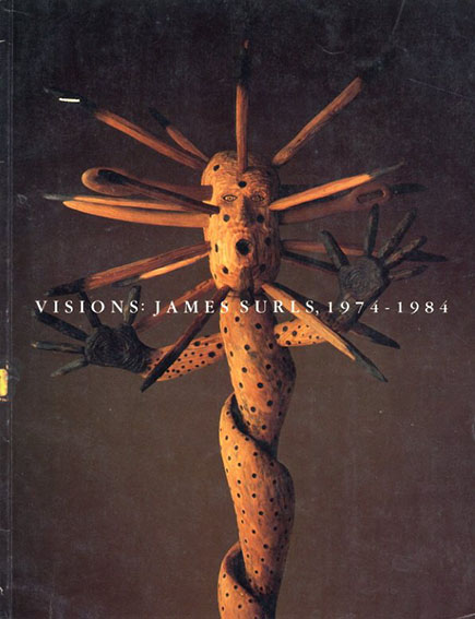 ジェームズ・サールズ Visions: James Surls,1974-1984/Sue Graze