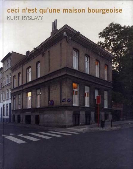 クルト・リスラヴィ― Kurt Ryslavy: Ceci n'est Qu'une Maison Bourgeoise/