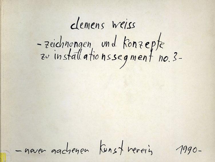 クレメンス・ワイス Clemens Weiss - Zeichnungen und Konzepte Zu Installationssegment no.3/