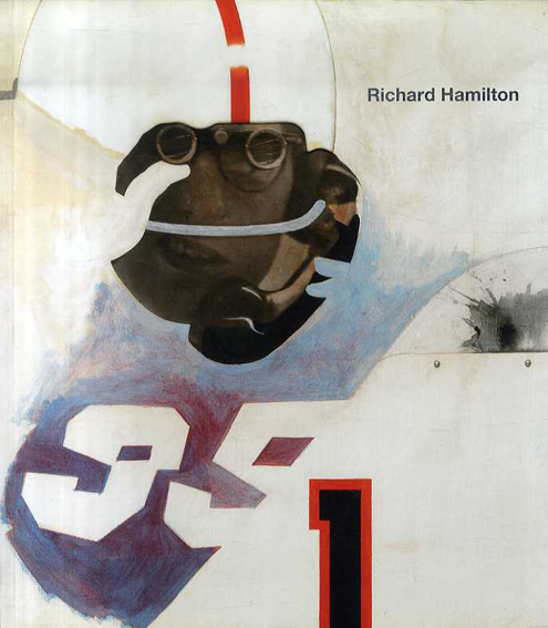 リチャード・ハミルトン Richard Hamilton: Exhibition Catalogue: Tate Modern, London/Mark Godfrey/Paul Schimmel/Vicent Todoli