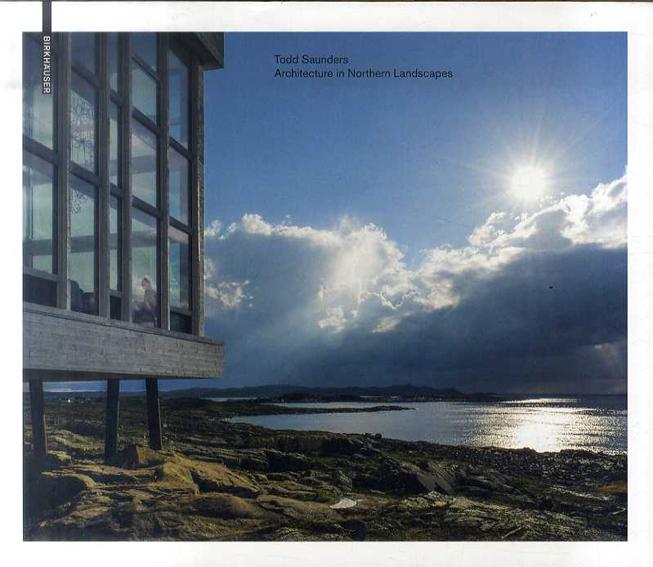 トッド・サンダース Todd Saunders: Architecture in Northern Landscapes/Todd Saunders/Jonathan Bell/Ellie Stathaki/Joseph Grima