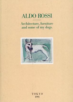アルド・ロッシ Aldo Rossi: Architecture, Furniture and Some of My Dogs./
