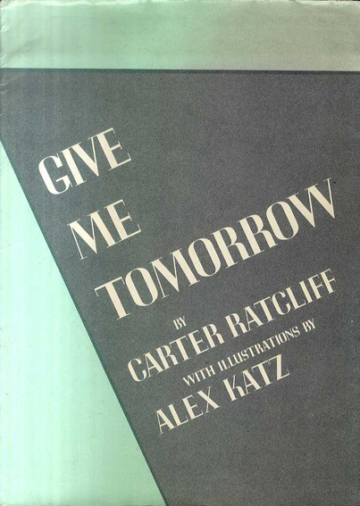 Give Me Tomorrow/Carter Ratcliff アレックス・カッツ