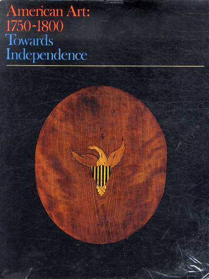 American Art: 1750-1800 Towards Independence/Charles F. Montgomery/Patricia E. Kane