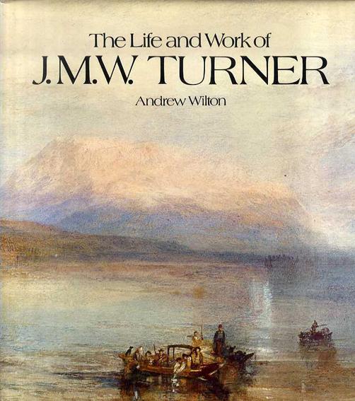 ターナー Life and Work of J.M.W. Turner/Andrew Wilton