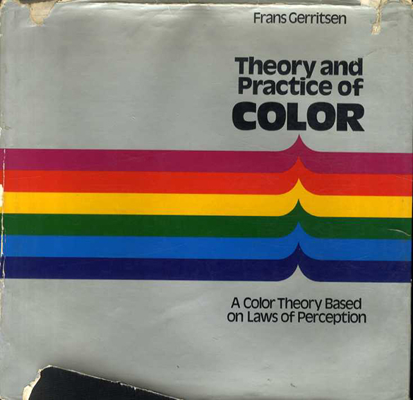 Theory and Practice of Color: A Color Theory Based on Laws of Perception/Frans Gerritsen