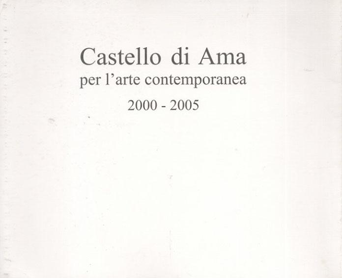 Castello di Ama: Per L'Arte Contemporanea, Installazioni 2000-2005/Michelangelo Pistolletto/Daniel Buren/Giulio Paolini/Kendell Geers/Anish Kapoor/Chen Zhen