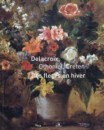 冬の花 ドラクロワ、オトニエル、クレテン Des fleurs en hiver: Delacroix, Othoniel, Creten/