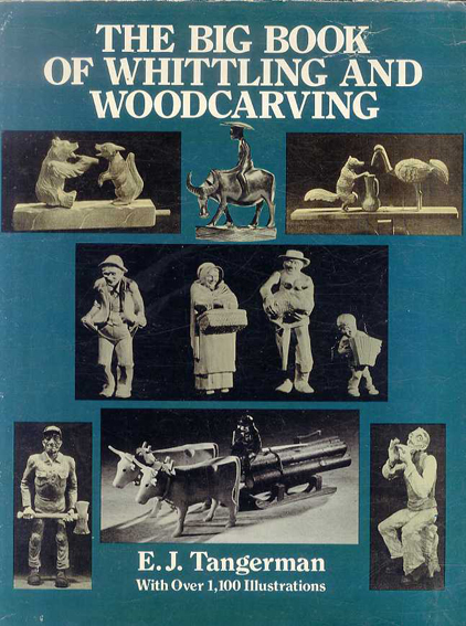 The Big Book of Whittling and Woodcarving/E. J. Tangerman