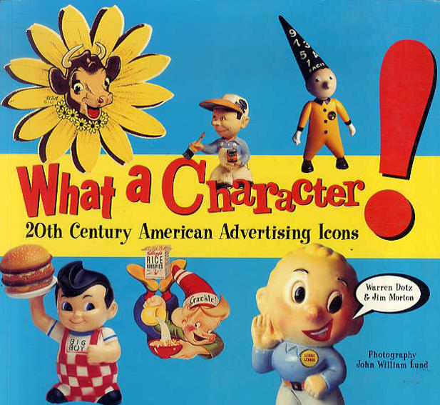 What a Character!: 20th Century American Advertising Icons/