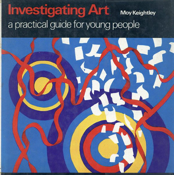 Investigating Art : A Practical Guide for Young People/Moy Keightley