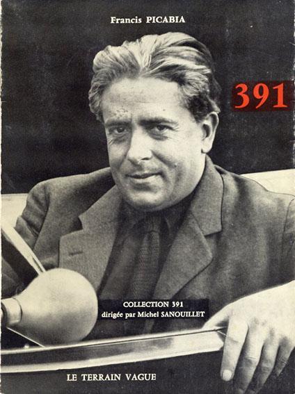 391: Revue Publiee de 1917 a 1924 par Francis Picabia: Collection 391 Dirigee Par Michel Sanouillet/フランシス・ピカビア
