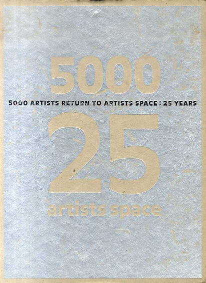 5000 Artists Return to Artists Space: 25 Years/Claudia Gould/Valerie Smith