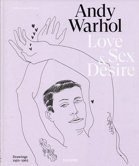 アンディ・ウォーホル Andy Warhol. Love, Sex, and Desire Drawings 1950 - 1962 /Drew Zeiba/Blake Gopnik/ Michael Dayton Hermann編