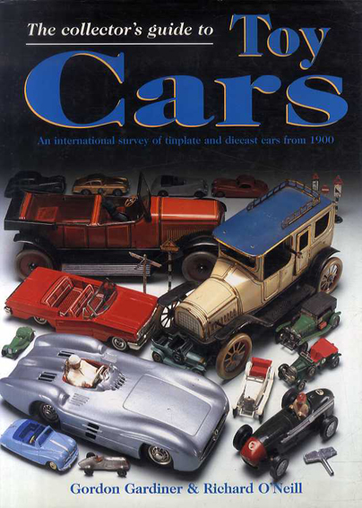 The Collector's Guide to Toy Cars: An International Survey ofTinplate and Diecast Cars from 1900/Gordon Gardiner/ Richard O'Neill