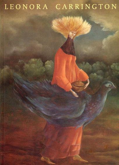 レオノーラ・キャリントン Leonora Carrington: Paintings, Drawings and Sculpture, 1940-1990 /Andrea Schlieker編