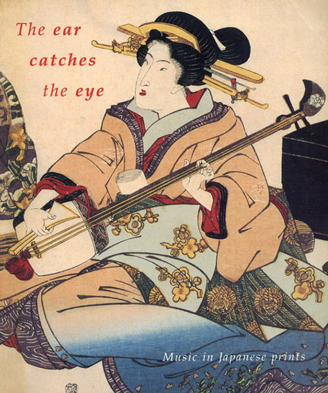 The Ear Catches the Eye: Music in Japanese prints/