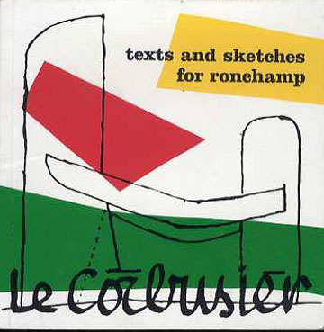 ル・コルビュジエ Le Corbusier: Texts and sketches for Ronchamp Le Corbusier