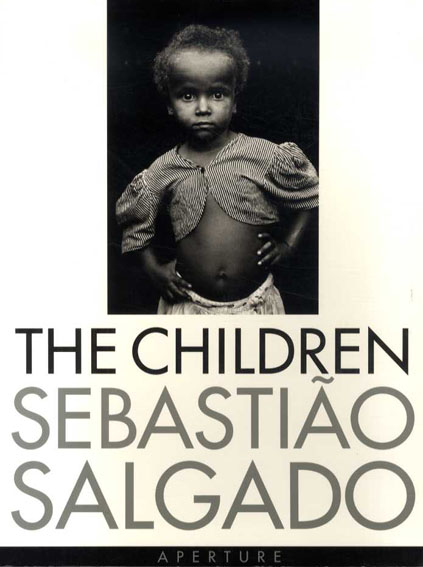 セバスチャン・サルガド写真集 The Children: Refugees and Migrants Sebastiao Salgado