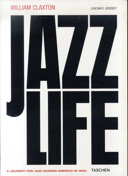 ウィリアム・クラクストン写真集 Jazzlife: A Journey for Jazz Across America in 1960 Joachim E. Berendt/William Claxton 2008年/Taschen 英語版 カバー 函